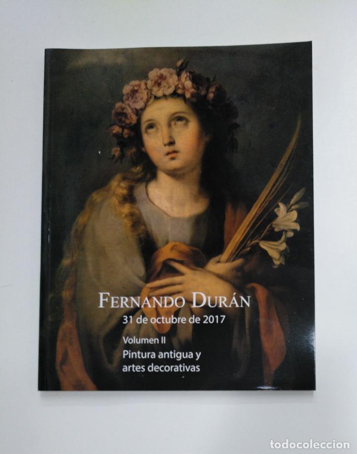 Libros de segunda mano: FERNANDO DURAN SUBASTAS. 30 Y 31 OCTUBRE DE 2017. VOLUMEN I Y II. PINTURA ANTIGUA Y ARTES. TDKR36 - Foto 2 - 148157334