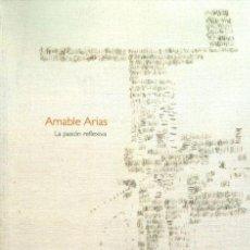 Libros de segunda mano: AMABLE ARIAS. LA PASIÓN REFLEXIVA. Lote 148466866
