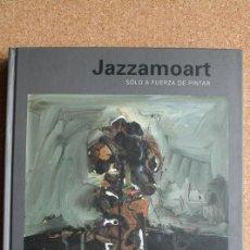 Libros de segunda mano: JAZZAMOART. SÓLO A FUERZA DE PINTAR. MÉXICO, NORA SMITH CASTILLO, 2014. PRIMERA EDICIÓN.. Lote 148946526