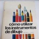 Libros de segunda mano: COMO UTILIZAR LOS INSTRUMENTOS DE DIBUJO - ARM06. Lote 149704226