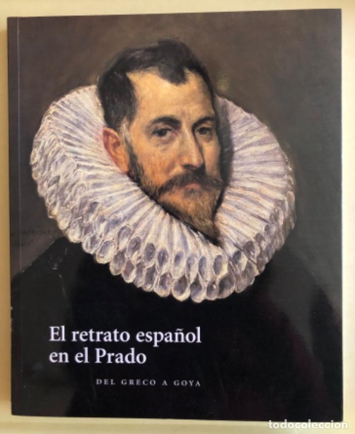 PINTURA- EL RETRATO ESPAÑOL EN EL PRADO- DEL GRECO A GOYA- 2.007 (Libros de Segunda Mano - Bellas artes, ocio y coleccionismo - Pintura)
