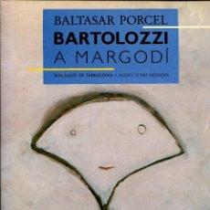 Libros de segunda mano: BALTASAR PORCEL. BARTOLOZZI A MARGODÍ. DIPUTACIÓ DE BARCELONA ED. COLUMNA 1993. TAPA DURA. Lote 150323922