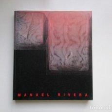 Libros de segunda mano: MANUEL RIVERA, CATÁLOGO EXPOSICIÓN MUSEO NACIONAL CENTRO DE ARTE REINA SOFÍA, MNCARS, IMPECABLE. Lote 171475495