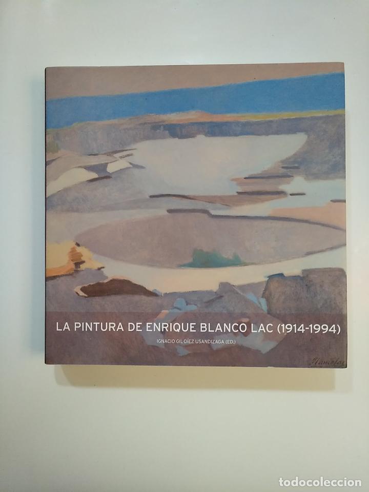 LA PINTURA DE ENRIQUE BLANCO LAC. 1914-1994. IGNACIO GIL-DIEZ USANDIZAGA. TDKLT2 (Libros de Segunda Mano - Bellas artes, ocio y coleccionismo - Pintura)