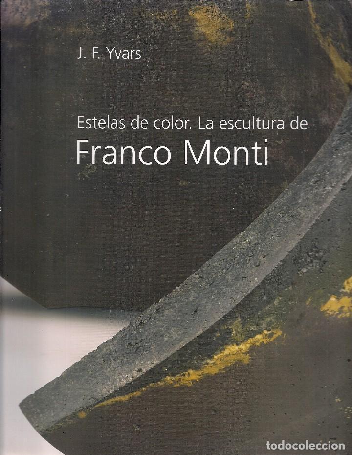 J.F. YVARS : ESTELAS DE COLOR. LA ESCULTURA DE FRANCO MONTI. (ÀMBIT SERVEIS EDITORIALS, 2005) (Libros de Segunda Mano - Bellas artes, ocio y coleccionismo - Pintura)