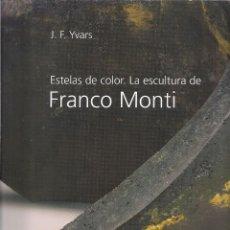 Libros de segunda mano: J.F. YVARS : ESTELAS DE COLOR. LA ESCULTURA DE FRANCO MONTI. (ÀMBIT SERVEIS EDITORIALS, 2005). Lote 151123658