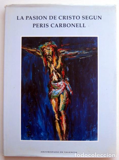 LA PASIÓN DE CRISTO SEGÚN PERIS CARBONELL (Libros de Segunda Mano - Bellas artes, ocio y coleccionismo - Pintura)