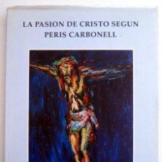 Libros de segunda mano: LA PASIÓN DE CRISTO SEGÚN PERIS CARBONELL. Lote 151665986