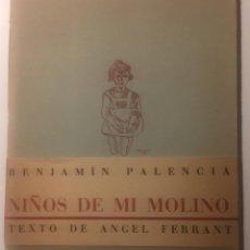 Libros de segunda mano: BENJAMÍN PALENCIA. NIÑOS DE MI MOLINO. DEDICATORIA AUTÓGRAFA DE ÁNGEL FERRANT (AUTOR DEL TEXTO). Lote 151669194