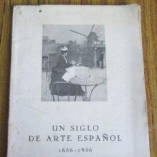 Libros de segunda mano: UN SIGLO DE ARTE ESPAÑOL 1856 – 1956 PRIMER CENTENARIO DE LAS EXPOSICIONES NACIONALES DE BELLAS ARTE. Lote 151670318