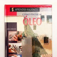 Libros de segunda mano: CÓMO PINTAR AL ÓLEO - APRENDER HACIENDO - EDITORIAL PARRAMÓN. Lote 151912410