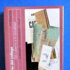 Libros de segunda mano: LA HISTORIA DEL COLLAGE. DEL CUBISMO A LA ACTUALIDAD. H.WESCHER. ED GUSTAVO GILI.. Lote 152146158