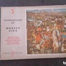 Libros de segunda mano: 5 INTERPRETERS OF MEXICO CITY-DIEGO RIVERA-FELICIANO PEÑA-GUSTAVO MONTOYA-AMADOR LUGO-RAUL ANGUIANO-. Lote 157252230