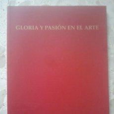 Libros de segunda mano: GLORIA Y PASIÓN EN EL ARTE - CATÁLOGO EXPOSICIÓN - JAÉN, 1999 - COFRADÍAS SEMANA SANTA. Lote 153197182