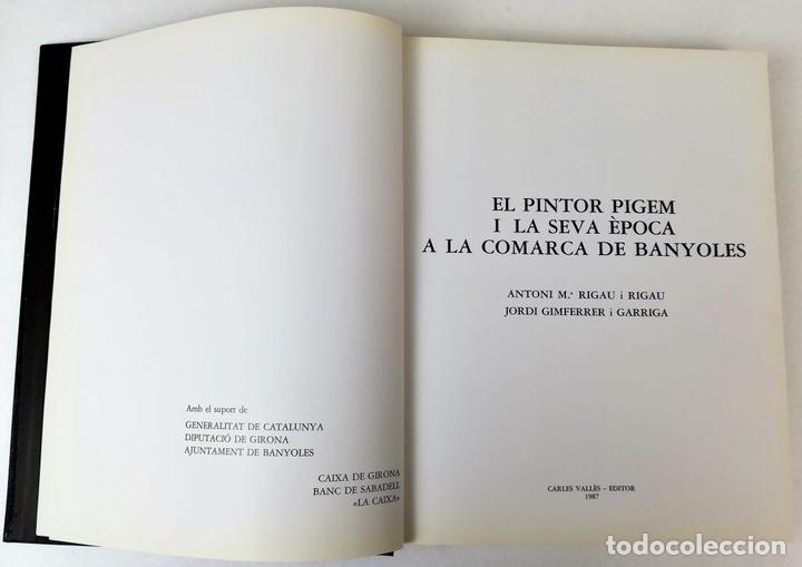 Libros de segunda mano: EL PINTOR PIGEM Y SU ÉPOCA EN LA COMARCA DE BAÑOLAS. VV. AA. EDIT. CARLES VALLÈS. BARCELONA 1987 - Foto 3 - 153309054