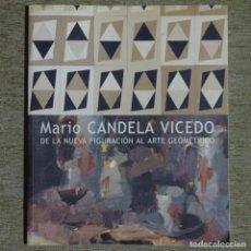 Libros de segunda mano: LIBRO MARIO CANDELA VICEDO.DE LA NUEVA FIGURACIÓN AL ARTE GEOMÉTRICO.. Lote 153508746