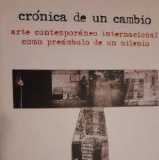 Libros de segunda mano: CRÓNICA DE UN CAMBIO. ARTE CONTEMPORÁNEO INTERNACIONAL COMO PREÁMBULO DE UN MILENIO. Lote 153650330