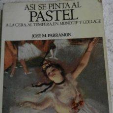 Libros de segunda mano: ASÍ SE PINTA AL PASTEL, A LA CERA, AL TEMPERA, EN MONOTIP Y COLLAGE - JOSÉ M. PARRAMON. 1985.. Lote 154151042