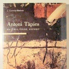 Libros de segunda mano: TÀPIES, ANTONI - CORREDOR-MATHEOS, J. - ANTONI TÀPIES MATÈRIA, SIGNE, ESPERIT - BARCELONA 1992 - MO. Lote 154257413