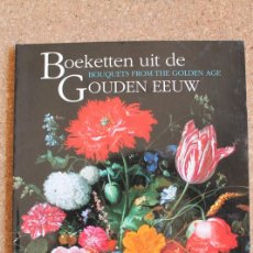 Libros de segunda mano: BOEKETTEN UIT DE GOUDEN EEUW. BOUQUETS FROM THE GOLDEN AGE. MAURITSHUIS IN BLOEI. . Lote 154674414