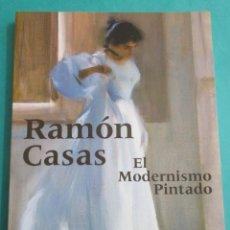 Libros de segunda mano: RAMÓN CASÁS. EL MODERNISMO PINTADO. AYUNTAMIENTO CORUÑA 1999. 141 PÁGINAS. 27,5 X 21,5 CM.. Lote 154900810