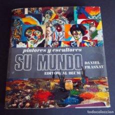 Libros de segunda mano: PINTORES Y ESCULTORES. SU MUNDO. DANIEL FRASNAY. EDITORIAL BLUME 1969. Lote 155003618