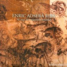 Libros de segunda mano: ENRIC ADSERÀ RIBA. 50 ANYS DE TRAJECTÒRIA ARTÍSTICA. Lote 155388158