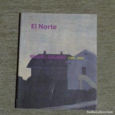 Libros de segunda mano: LIBRO MIGUEL GALANO.EL NORTE.113 PAGINAS.MUSEO DE TERUEL.. Lote 155697754