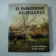 Libros de segunda mano: EL PAISATGISME A CATALUNYA - FRANCESC FONTBONA Y RAMON MANENT - DESTINO - 1979. Lote 155812422