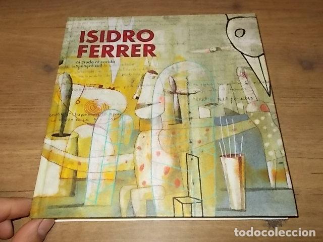 Libros de segunda mano: ISIDRO FERRER.NI CRUDO NI COCIDO.SES VOLTES.AJUNTAMENT DE PALMA.2005. TAPA DURA.EJEMPLAR BUSCADÍSIMO - Foto 2 - 155869234