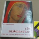 Libros de segunda mano: LORGUES LAPOUGE, C.: THE OLD MASTERS. BYZANTHINE-GOTHIC-RENAISSANCE-BAROQUE (TRAD:ANTHONY RODES). Lote 155945666