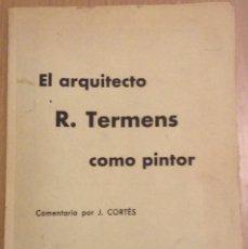 Libros de segunda mano: EL ARQUITECTO R. TERMENS COMO PINTOR, COMENTADO POR J. CORTES, (EJEMPLAR DEDICADO), 1956. Lote 155991906