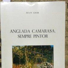 Libros de segunda mano: ANGLADA CAMARASA, SEMPRE PINTOR, JOAN GICH. Lote 156531882