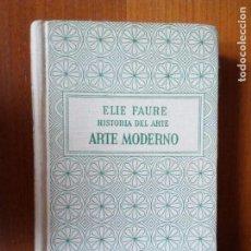 Libros de segunda mano: ELIE FAURE. HISTORIA DEL ARTE. ARTE MODERNO. Lote 157703890
