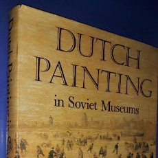 Libros de segunda mano: DUTCH PAINTING IN SOVIET MUSEUMS PUBLICADO POR LENINGRAD: AURORA ART PUBLISHER, 1982,. Lote 158614986