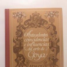 Libros de segunda mano: PINTURA ANTIGUA . ANTECEDENTES COINCIDENCIAS E INFLUENCIAS DEL ARTE DE GOYA . CATÁLOGO ILUSTRADO EXP. Lote 158871012