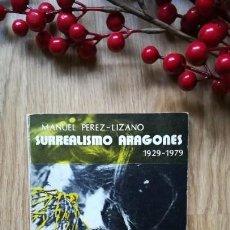 Libros de segunda mano: SURREALISMO ARAGONÉS 1929-1979. VIOLA, GARCÍA CONDOY, ANTONIO SAURA, ANDRÉS FERRER, VÍCTOR MIRA.. Lote 159517306