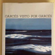 Libros de segunda mano: GARCES VISTO POR GARCES- JUAN GARCES 1.986- MEMORIAS VIAJES PINTURA. Lote 160361190