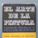 Libros de segunda mano: EL ARTE DE LA PINTURA. CIENCIA TECNICA Y PROCEDIMIENTOS. J. DE S'AGARÓ . Lote 160419146