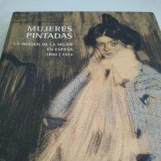 Libros de segunda mano: MUJERES PINTADAS LA IMAGEN DE LA MUJER EN ESPAÑA 1890 1914. Lote 160156498