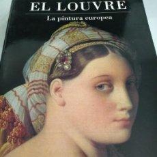 Libros de segunda mano: EL LOUVRE LA PINTURA EUROPEA. Lote 160156934