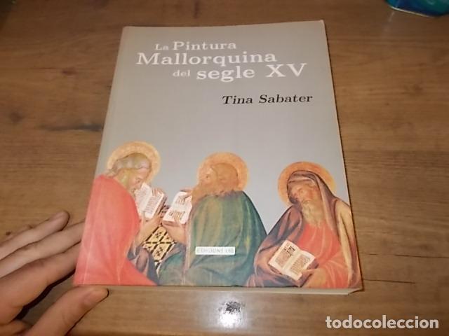 Libros de segunda mano: LA PINTURA MALLORQUINA DEL SEGLE XV. TINA SABATER . 1ª EDICIÓ 2002. MALLORCA - Foto 2 - 161447530