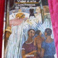 Libros de segunda mano: LOS FRESCOS DE DIEGO RIVERA, MEXICO, VIAJES AL ARTE. Lote 161906842