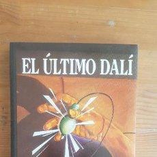 Libros de segunda mano: EL ÚLTIMO DALÍ CAROL, MÁRIUS - NAVARRO ARISA, JUAN JOSÉ - BUSQUETS, JORDI EL PAÍS.1985 284PP. Lote 177115684