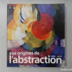 Libros de segunda mano: AUX ORIGINES DE L'ABSTRACTION, 1800-1914 MUSÉE D'ORSAY, 3 NOVEMBRE 2003-22 FÉBRIER 2004 (2003). Lote 164007457