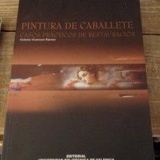 Libros de segunda mano: PINTURA DE CABALLETE. CASOS PRACTICOS DE RESTAURACION, VICTORIA VIVANCOS RAMON. Lote 164668342