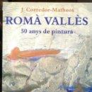 Libros de segunda mano: J. CORREDOR-MATHEOS. ROMÀ VALLÈS. 50 ANYS DE PINTURA. ED. MEDITERRANIA 1ª EDICIÓ 2001. Lote 164671298