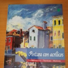 Libros de segunda mano: PINTURA CON ACRÍLICOS (FUNDAMENTOS - TÉCNICAS - MOTIVOS) PRECINTADO. Lote 164911990