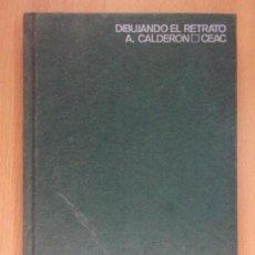Libros de segunda mano: DIBUJANDO EL RETRATO / A. CALDERON / CEAC. 1969 / (DIBUJO). Lote 165071350