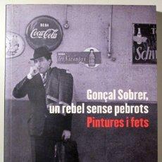 Libros de segunda mano: SINTES I BOU, MONTSERRAT - GONÇAL SOBRER, UN REBEL SENSE PEBROTS. PINTURES I FETS - BARCELONA 2011 -. Lote 172154683